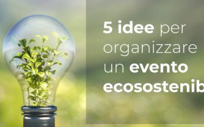 Come organizzare un evento ecosostenibile: 5 consigli da seguire